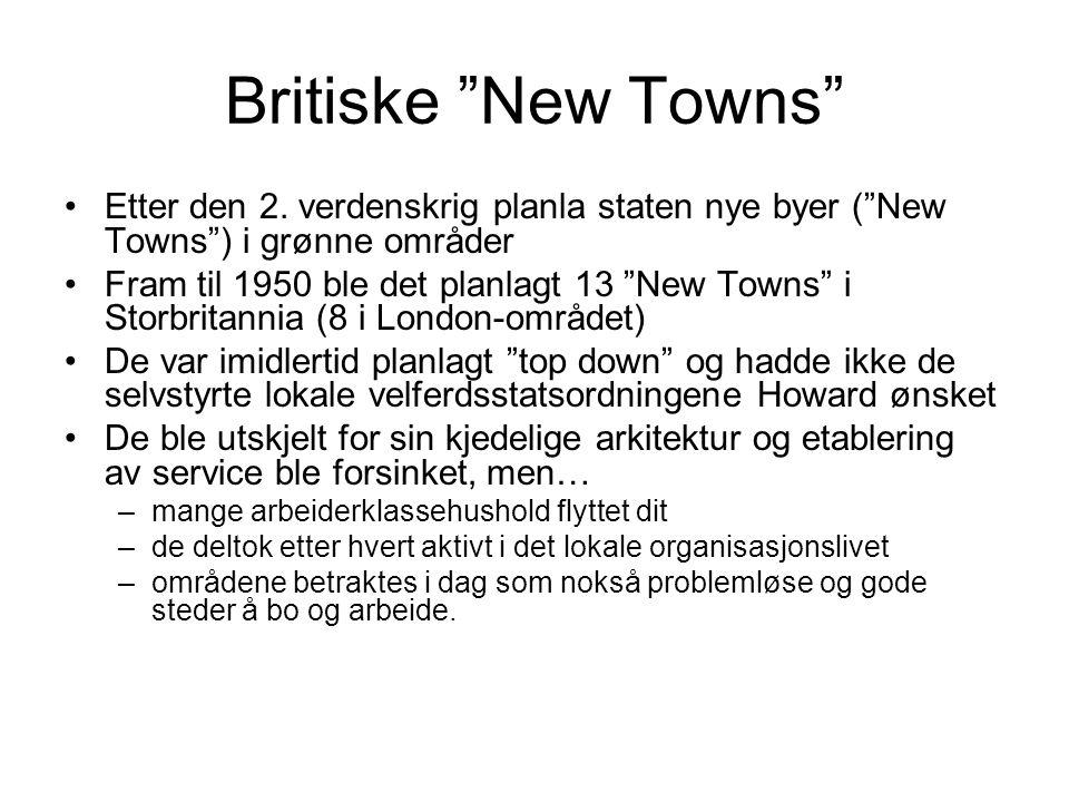Britiske New Towns Etter den 2. verdenskrig planla staten nye byer ( New Towns ) i grønne områder.