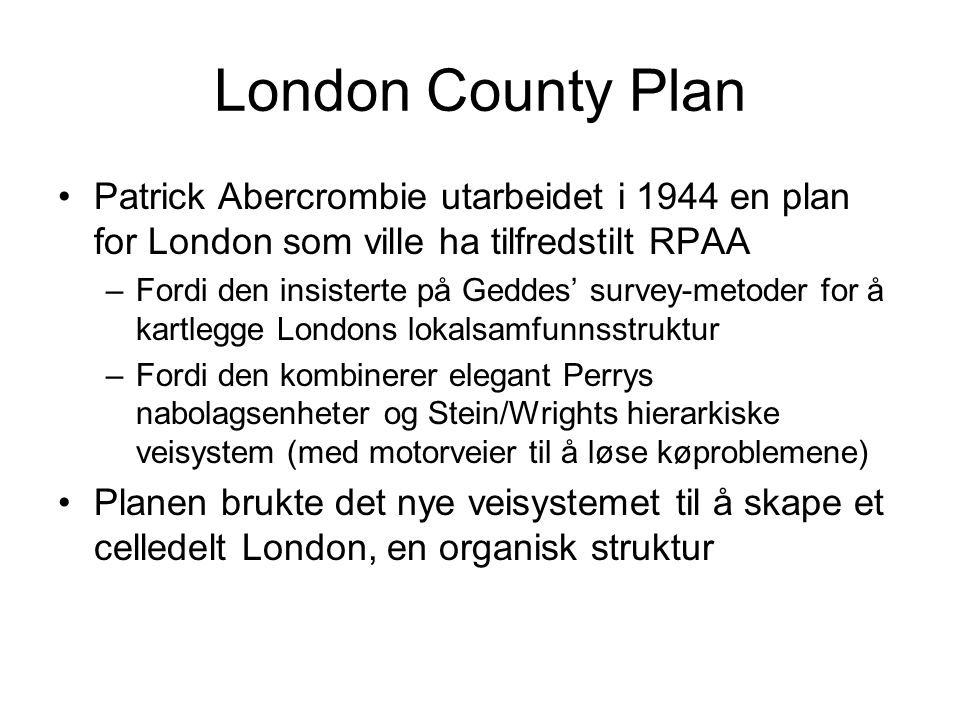 London County Plan Patrick Abercrombie utarbeidet i 1944 en plan for London som ville ha tilfredstilt RPAA.