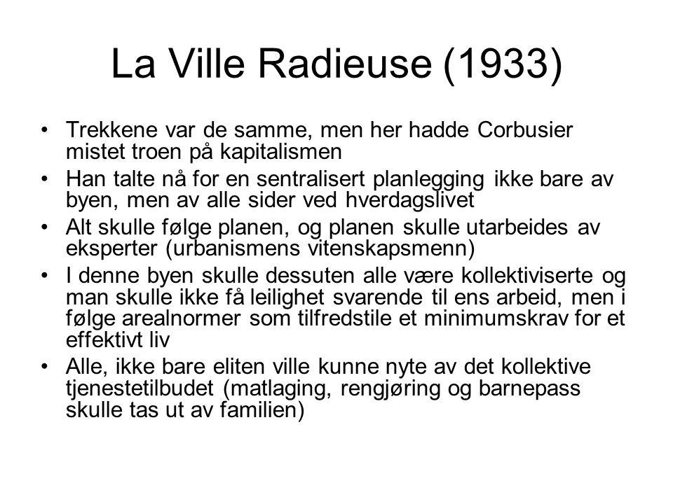 La Ville Radieuse (1933) Trekkene var de samme, men her hadde Corbusier mistet troen på kapitalismen.