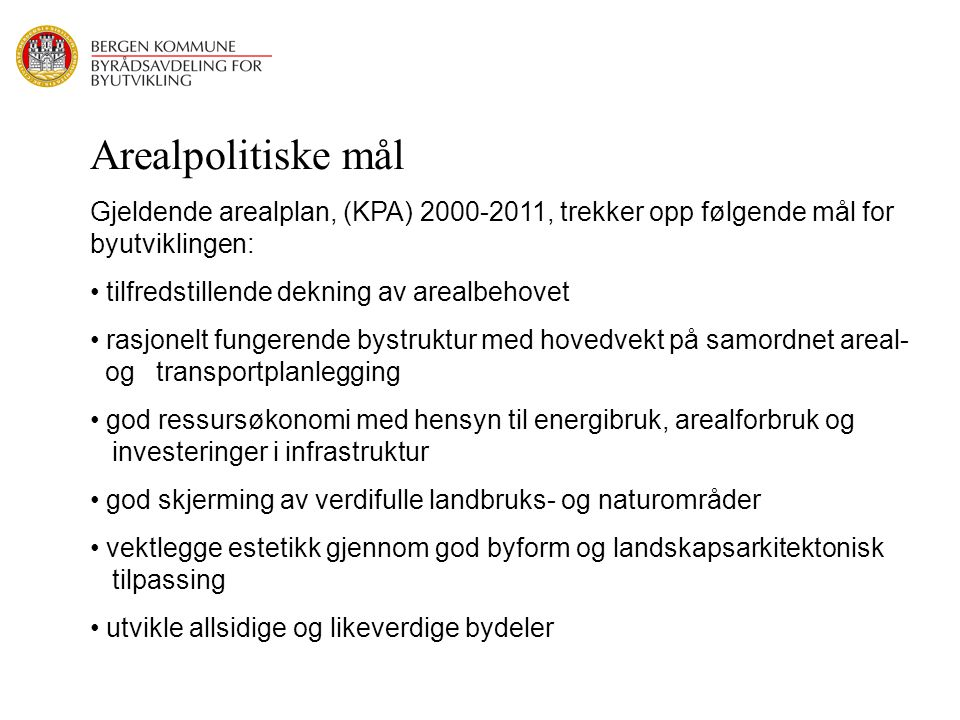 Arealpolitiske mål Gjeldende arealplan, (KPA) 2000-2011, trekker opp følgende mål for byutviklingen: