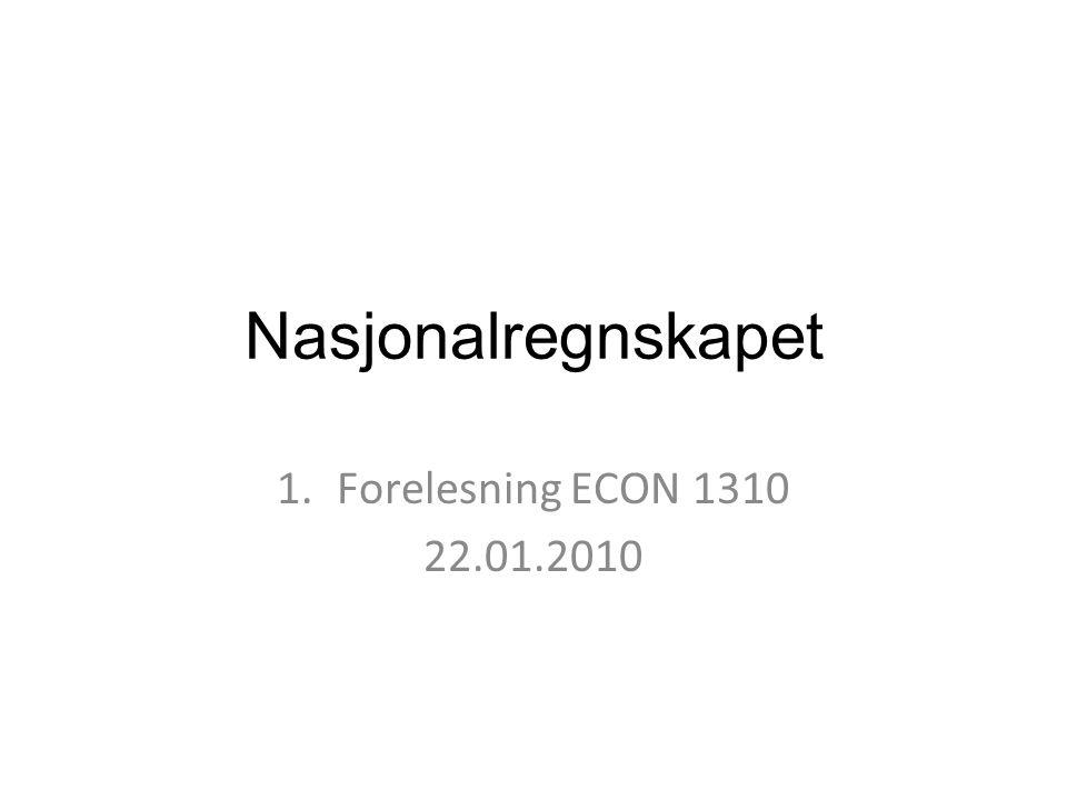 Nasjonalregnskapet Forelesning ECON 1310 22.01.2010