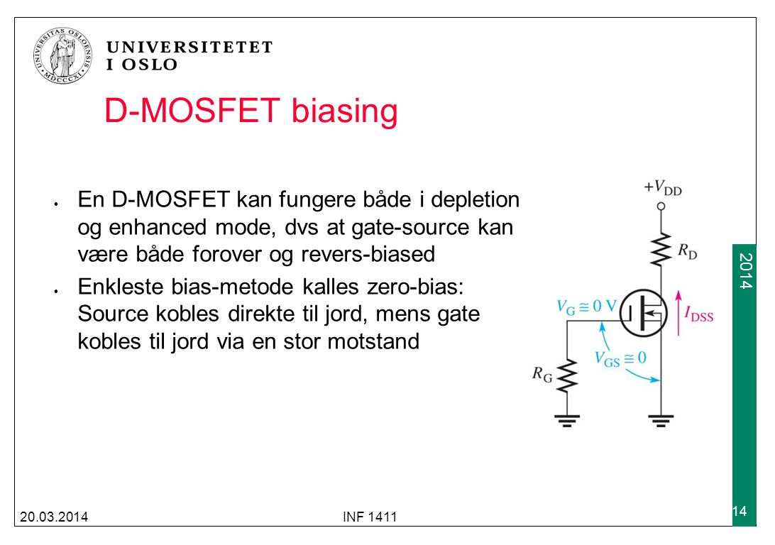 D-MOSFET biasing En D-MOSFET kan fungere både i depletion og enhanced mode, dvs at gate-source kan være både forover og revers-biased.