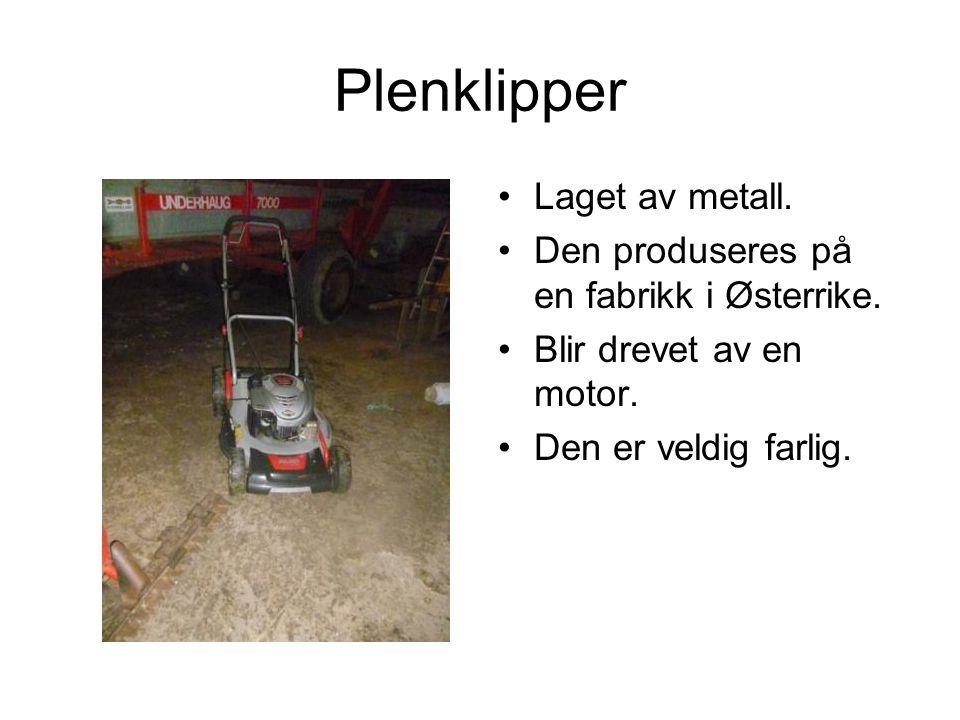 Plenklipper Laget av metall. Den produseres på en fabrikk i Østerrike.