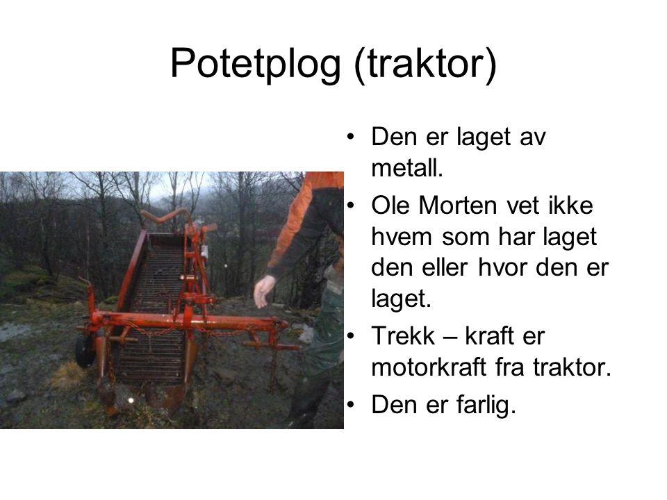 Potetplog (traktor) Den er laget av metall.