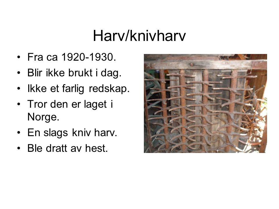 Harv/knivharv Fra ca 1920-1930. Blir ikke brukt i dag.