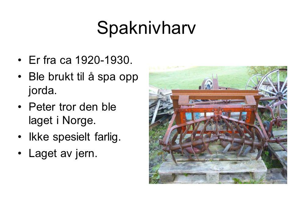 Spaknivharv Er fra ca 1920-1930. Ble brukt til å spa opp jorda.