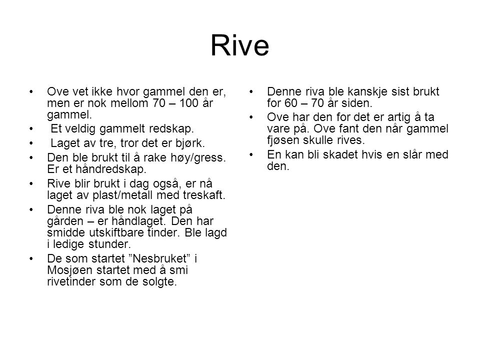Rive Ove vet ikke hvor gammel den er, men er nok mellom 70 – 100 år gammel. Et veldig gammelt redskap.