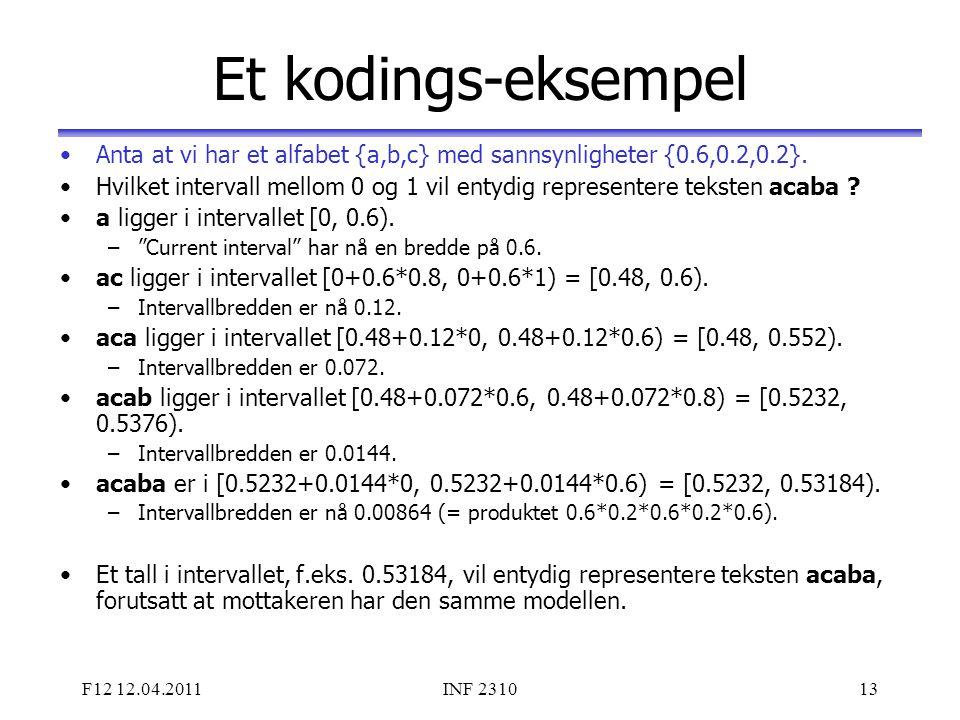 Et kodings-eksempel Anta at vi har et alfabet {a,b,c} med sannsynligheter {0.6,0.2,0.2}.