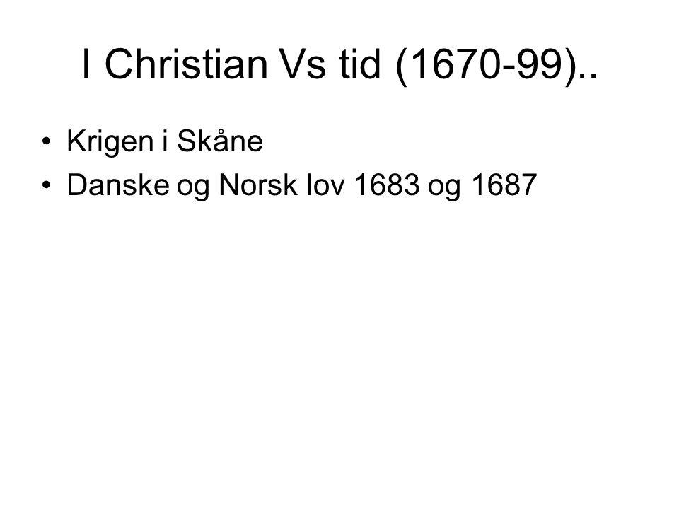I Christian Vs tid (1670-99).. Krigen i Skåne