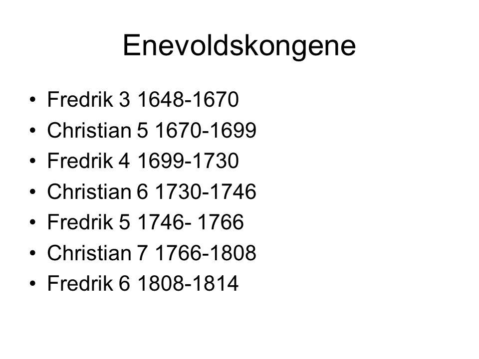 Enevoldskongene Fredrik 3 1648-1670 Christian 5 1670-1699