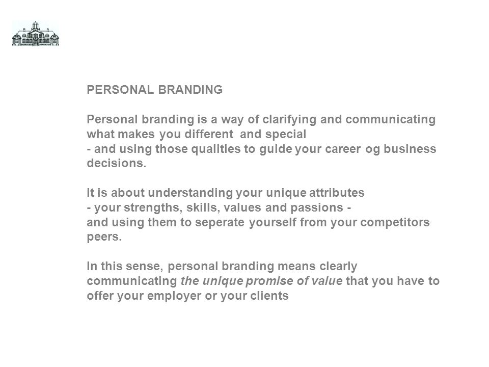 PERSONAL BRANDING Personal branding is a way of clarifying and communicating what makes you different and special.