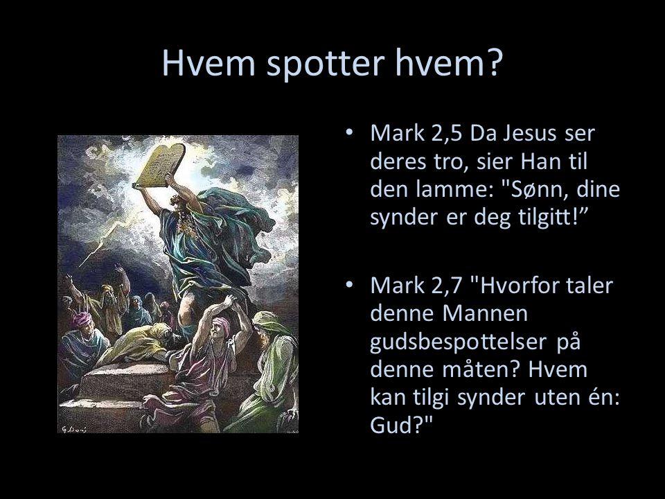 Hvem spotter hvem Mark 2,5 Da Jesus ser deres tro, sier Han til den lamme: Sønn, dine synder er deg tilgitt!