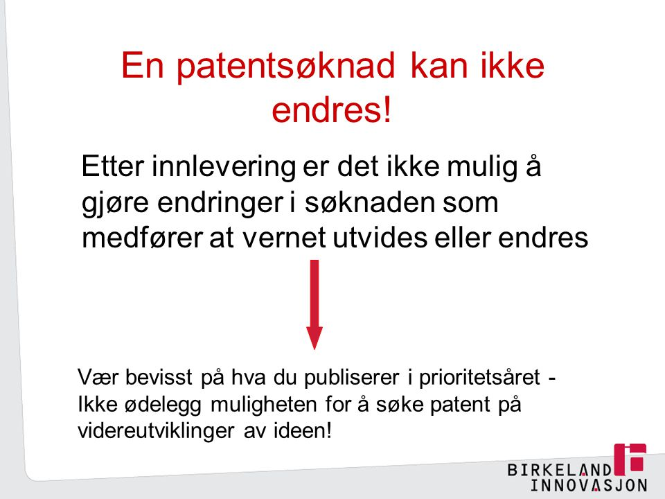 En patentsøknad kan ikke endres!