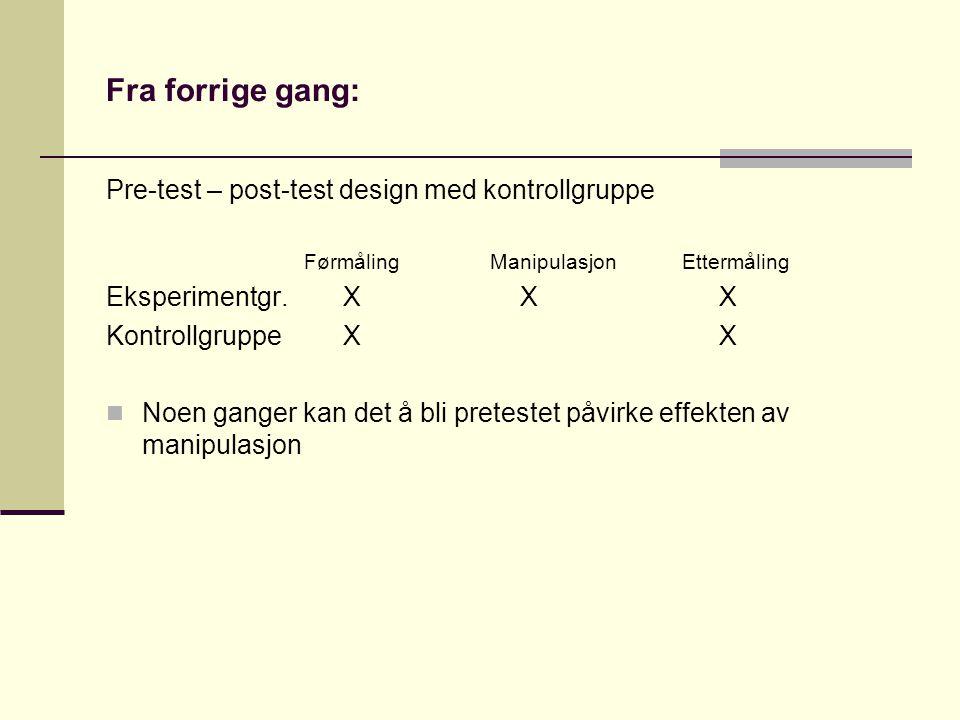 Fra forrige gang: Pre-test – post-test design med kontrollgruppe