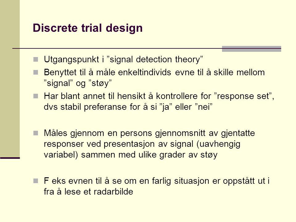 Discrete trial design Utgangspunkt i signal detection theory