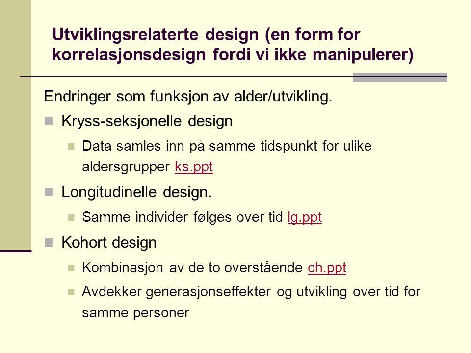 Utviklingsrelaterte design (en form for korrelasjonsdesign fordi vi ikke manipulerer)