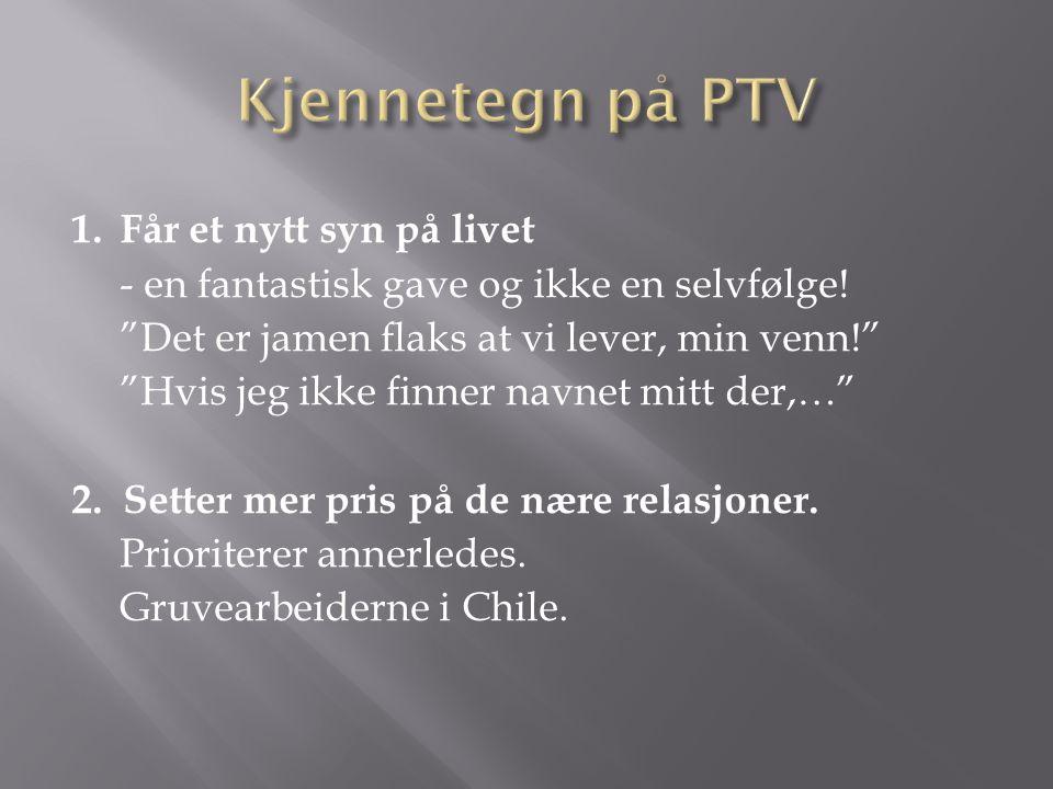 Kjennetegn på PTV 1. Får et nytt syn på livet