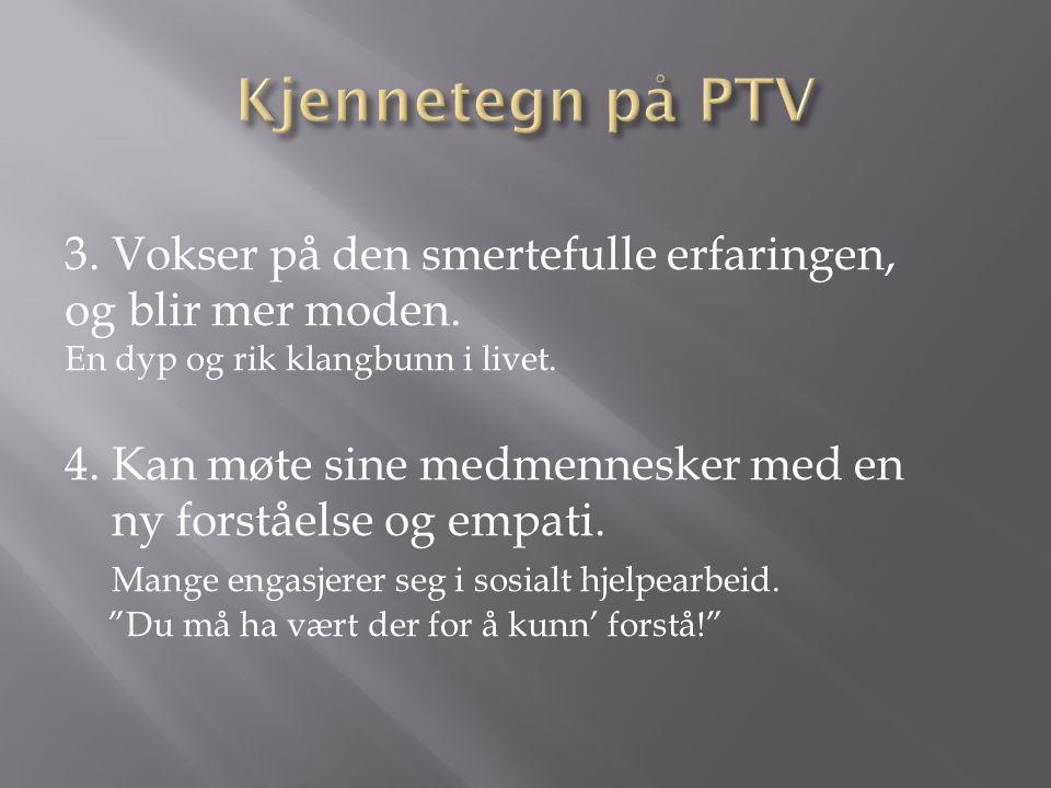 Kjennetegn på PTV 3. Vokser på den smertefulle erfaringen, og blir mer moden. En dyp og rik klangbunn i livet.