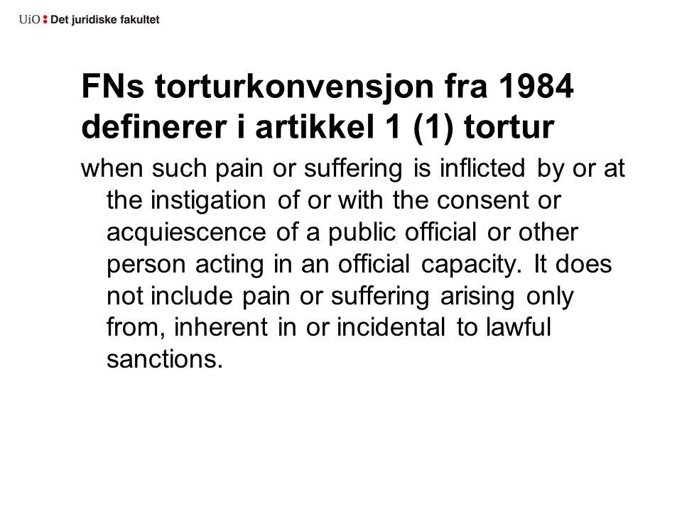 FNs torturkonvensjon fra 1984 definerer i artikkel 1 (1) tortur