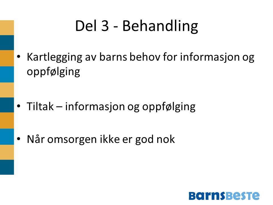 Del 3 - Behandling Kartlegging av barns behov for informasjon og oppfølging. Tiltak – informasjon og oppfølging.