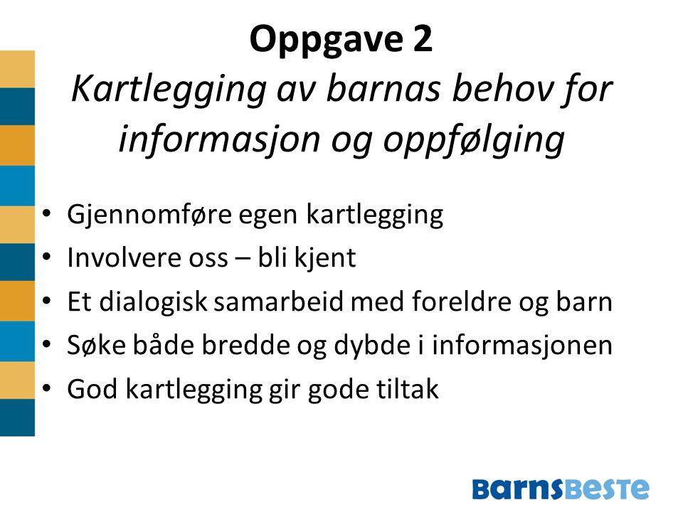 Oppgave 2 Kartlegging av barnas behov for informasjon og oppfølging