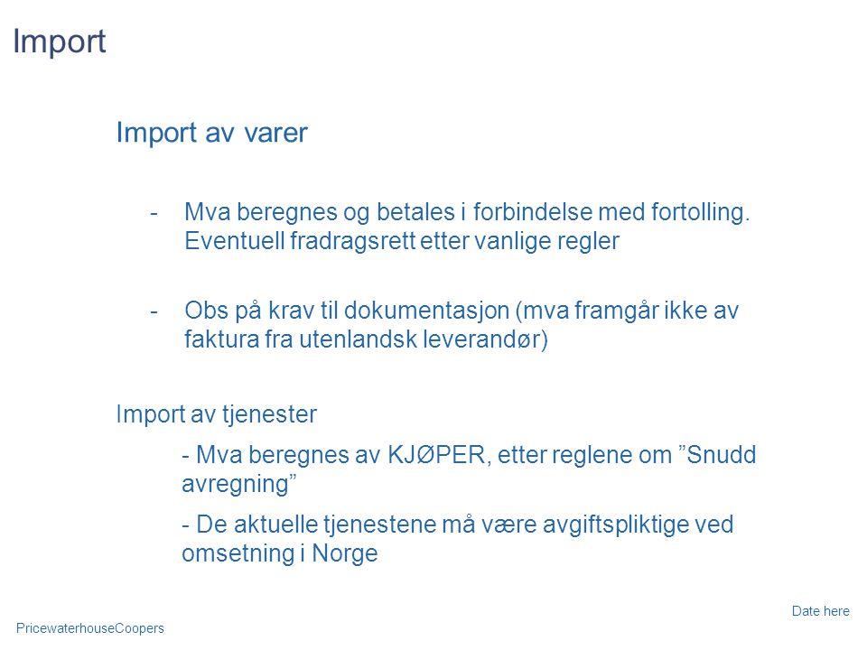 Import Import av varer. Mva beregnes og betales i forbindelse med fortolling. Eventuell fradragsrett etter vanlige regler.