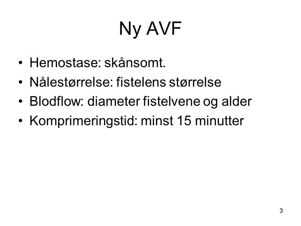 Ny AVF Hemostase: skånsomt. Nålestørrelse: fistelens størrelse