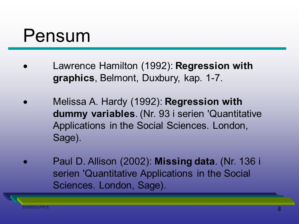 Pensum Lawrence Hamilton (1992): Regression with graphics, Belmont, Duxbury, kap. 1-7.