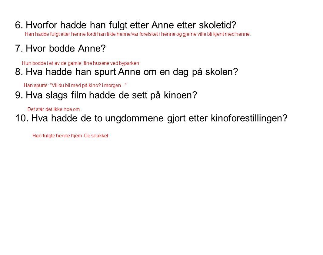 6. Hvorfor hadde han fulgt etter Anne etter skoletid