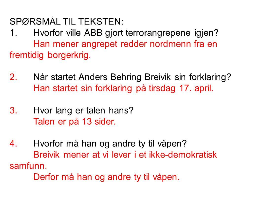 SPØRSMÅL TIL TEKSTEN: 1. Hvorfor ville ABB gjort terrorangrepene igjen Han mener angrepet redder nordmenn fra en fremtidig borgerkrig.