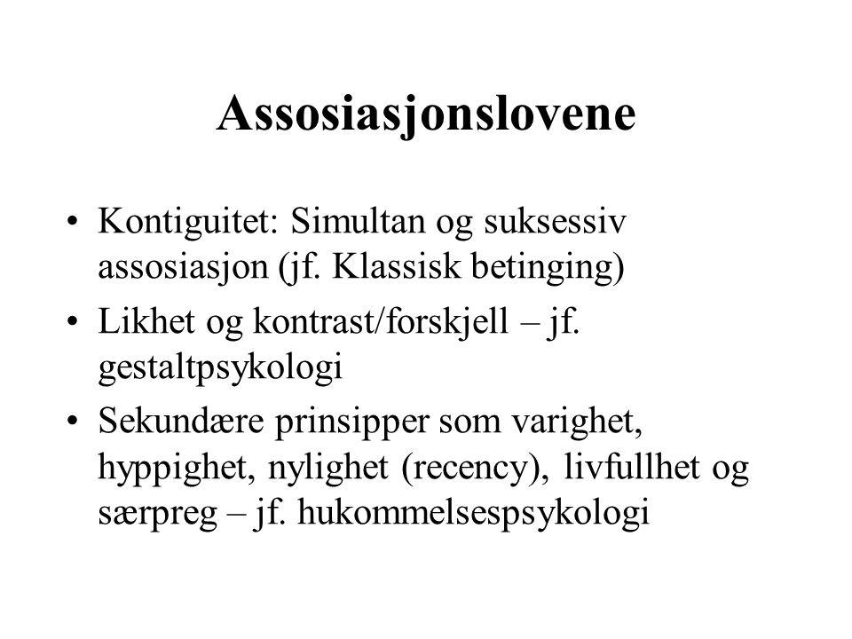 Assosiasjonslovene Kontiguitet: Simultan og suksessiv assosiasjon (jf. Klassisk betinging) Likhet og kontrast/forskjell – jf. gestaltpsykologi.