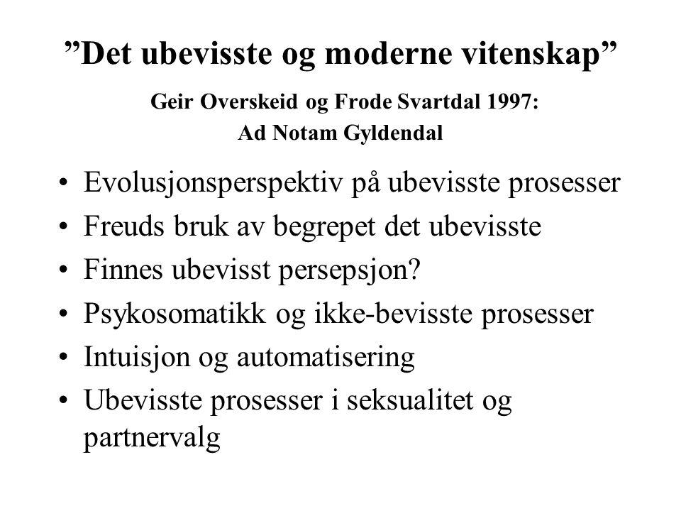 Det ubevisste og moderne vitenskap Geir Overskeid og Frode Svartdal 1997: Ad Notam Gyldendal