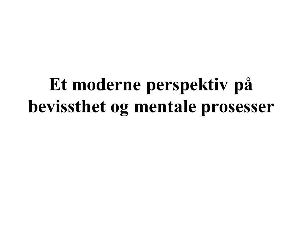 Et moderne perspektiv på bevissthet og mentale prosesser