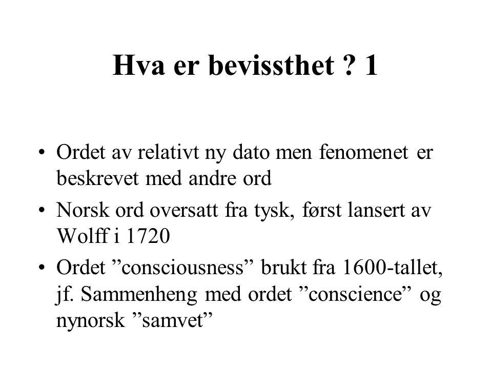 Hva er bevissthet 1 Ordet av relativt ny dato men fenomenet er beskrevet med andre ord. Norsk ord oversatt fra tysk, først lansert av Wolff i 1720.