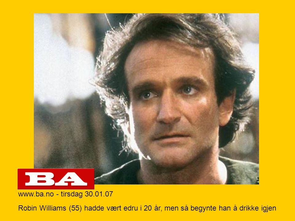 www.ba.no - tirsdag 30.01.07 Robin Williams (55) hadde vært edru i 20 år, men så begynte han å drikke igjen.