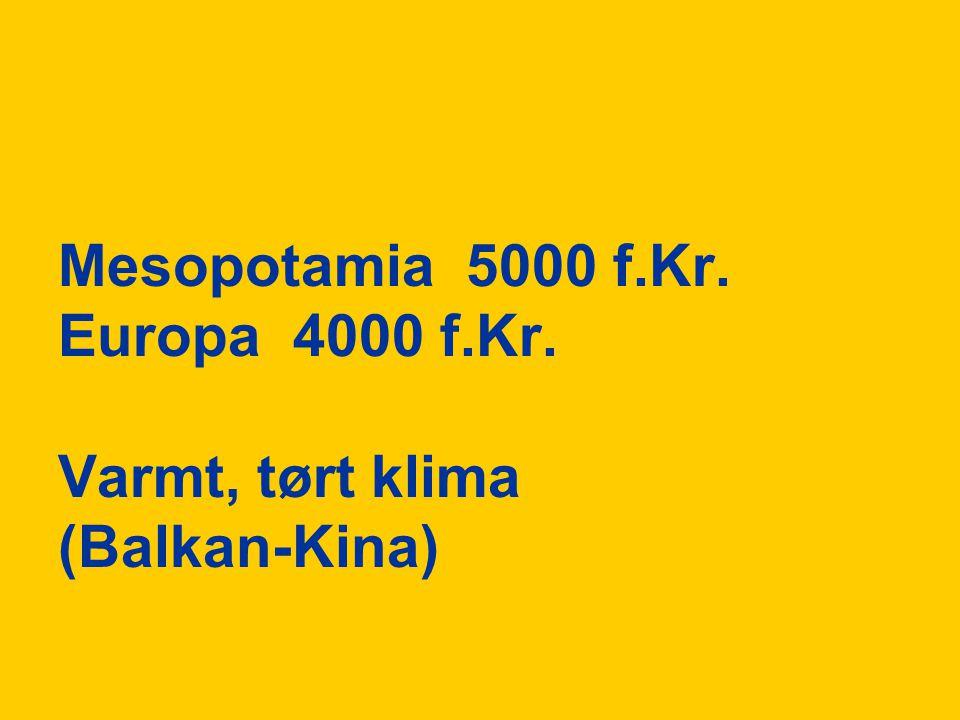 Mesopotamia 5000 f. Kr. Europa 4000 f. Kr