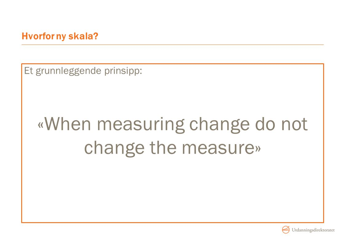 «When measuring change do not change the measure»
