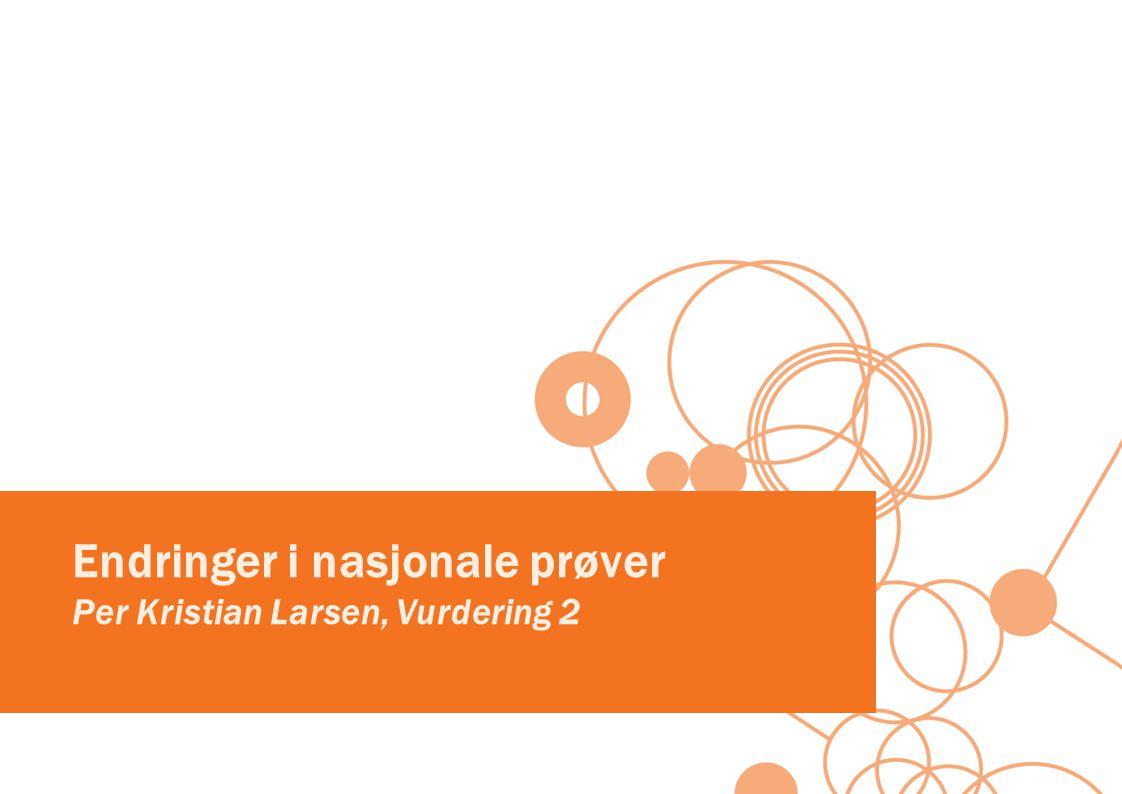 Endringer i nasjonale prøver Per Kristian Larsen, Vurdering 2