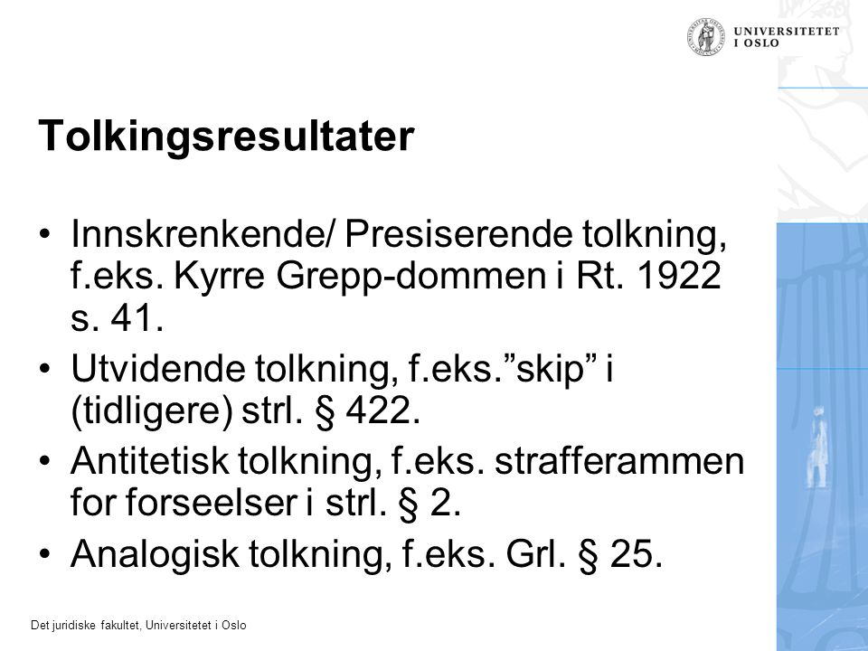 Tolkingsresultater Innskrenkende/ Presiserende tolkning, f.eks. Kyrre Grepp-dommen i Rt. 1922 s. 41.