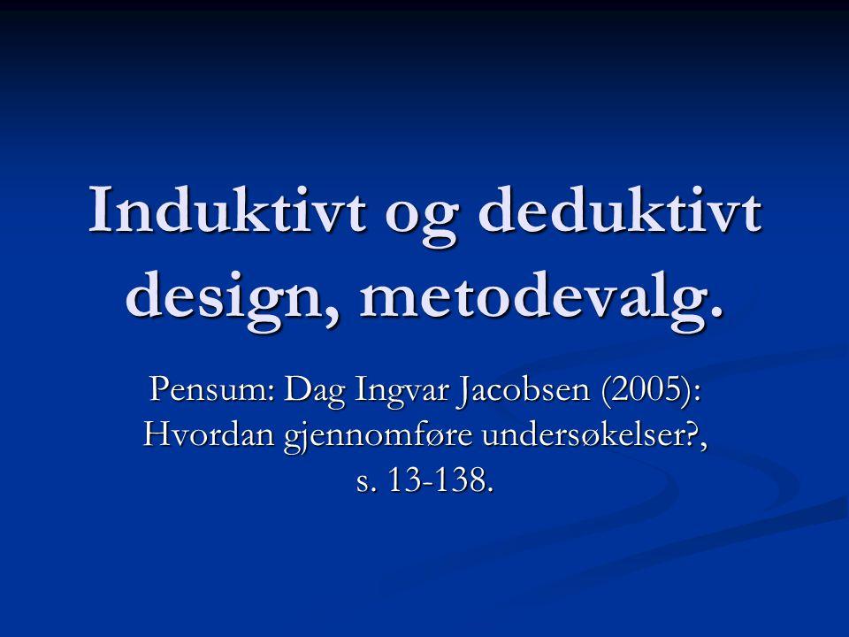 Induktivt og deduktivt design, metodevalg.