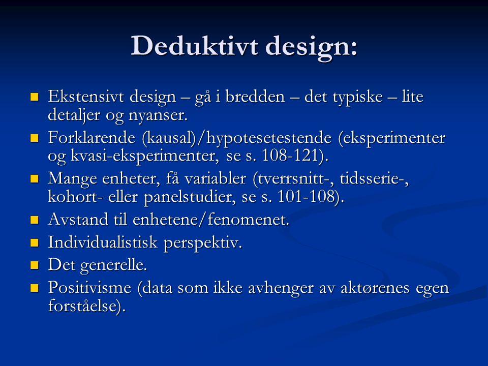 Deduktivt design: Ekstensivt design – gå i bredden – det typiske – lite detaljer og nyanser.