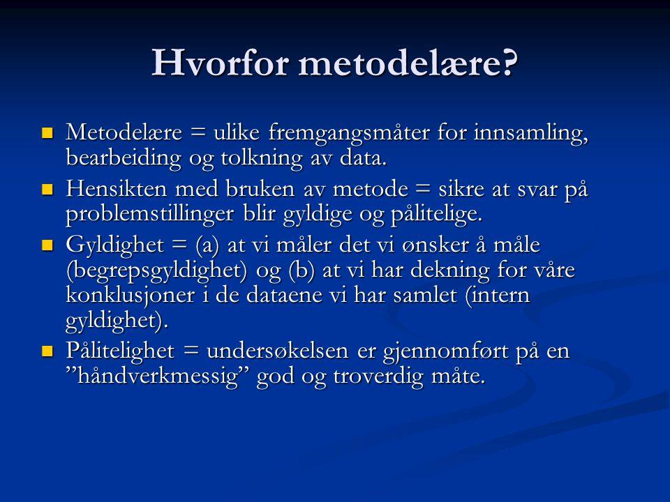 Hvorfor metodelære Metodelære = ulike fremgangsmåter for innsamling, bearbeiding og tolkning av data.