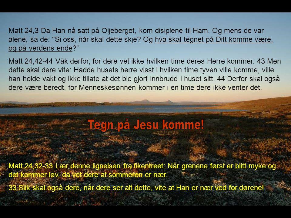 Matt 24,3 Da Han nå satt på Oljeberget, kom disiplene til Ham