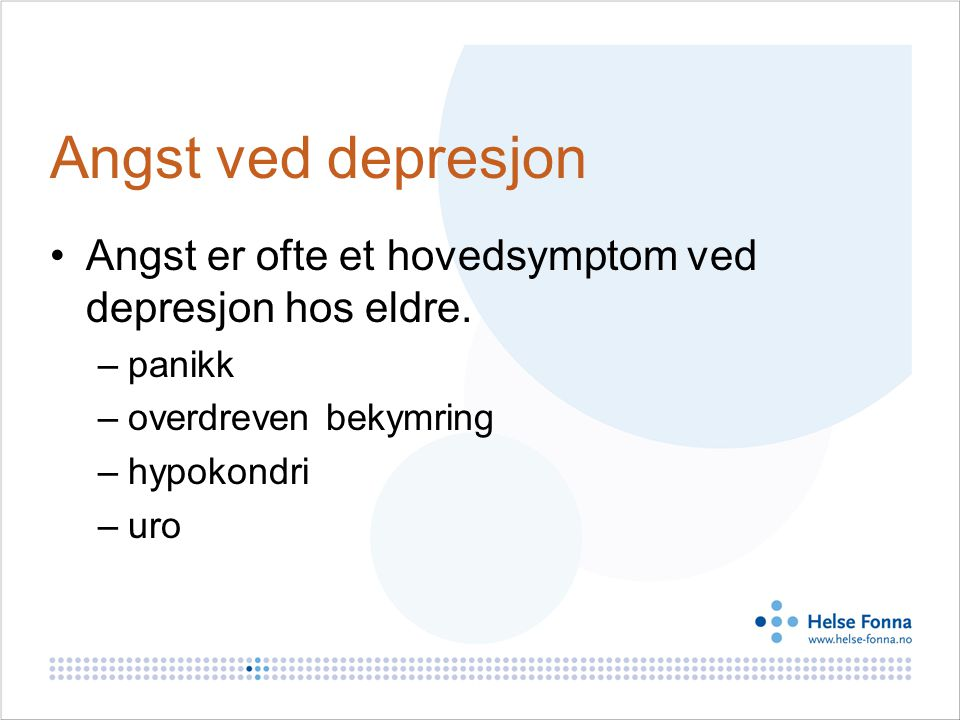 Angst ved depresjon Angst er ofte et hovedsymptom ved depresjon hos eldre. panikk. overdreven bekymring.