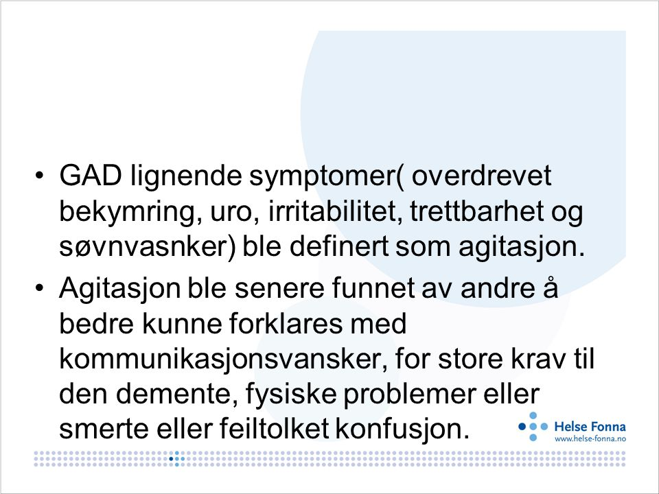 GAD lignende symptomer( overdrevet bekymring, uro, irritabilitet, trettbarhet og søvnvasnker) ble definert som agitasjon.