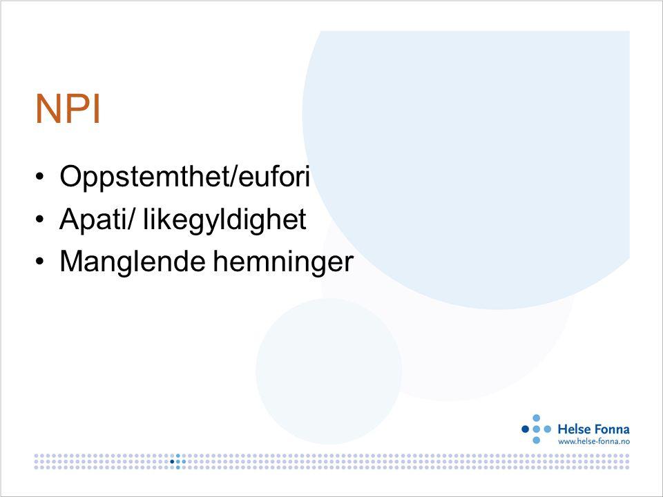 NPI Oppstemthet/eufori Apati/ likegyldighet Manglende hemninger
