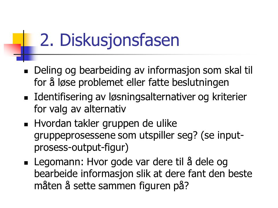 2. Diskusjonsfasen Deling og bearbeiding av informasjon som skal til for å løse problemet eller fatte beslutningen.