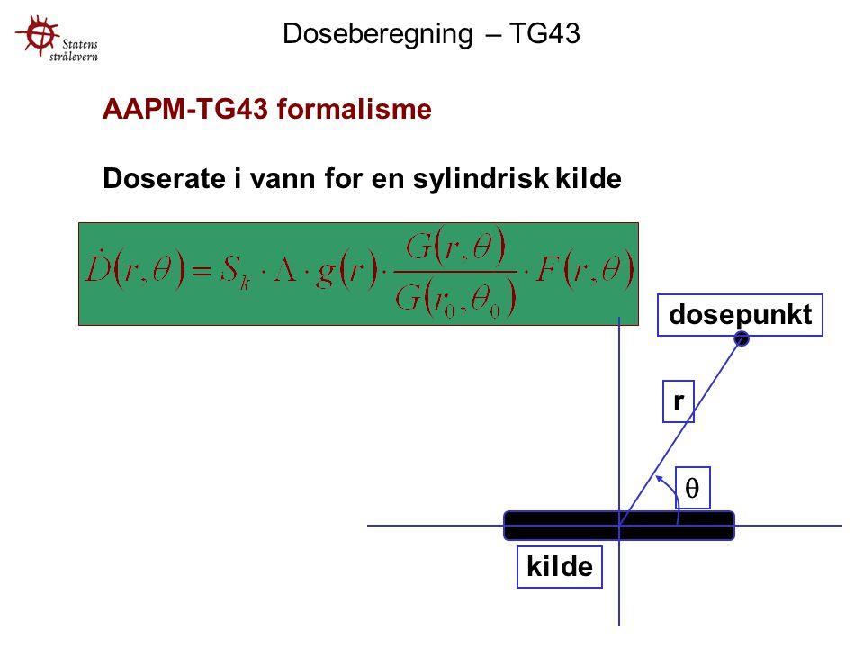 Doseberegning – TG43 AAPM-TG43 formalisme. Doserate i vann for en sylindrisk kilde. q. r. kilde.