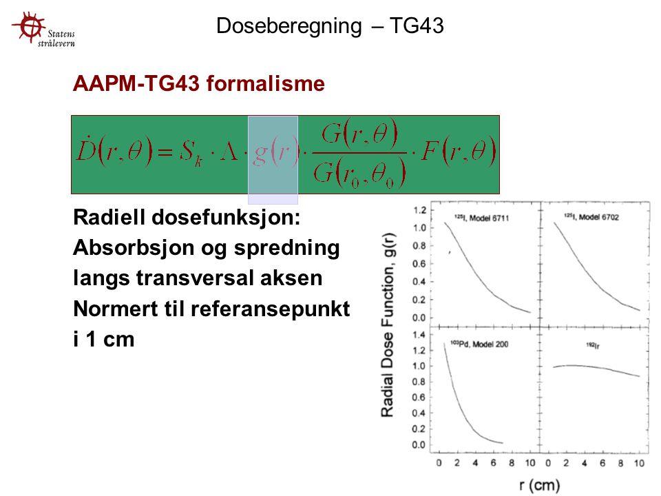 Doseberegning – TG43 AAPM-TG43 formalisme. Radiell dosefunksjon: Absorbsjon og spredning langs transversal aksen.