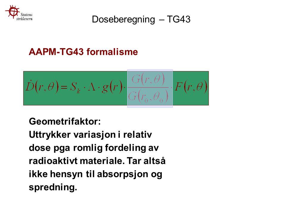 Doseberegning – TG43 AAPM-TG43 formalisme. Geometrifaktor: